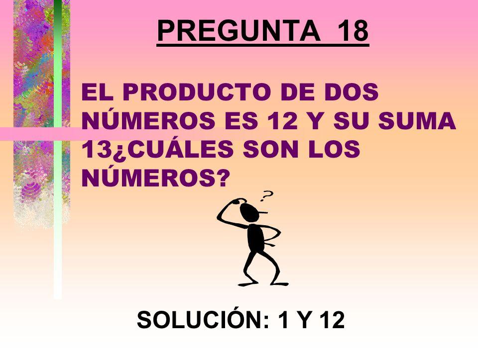 PREGUNTA 17 ¿CUÁNTOS SEGUNDOS HAY EN DOS Y MEDIO MINUTOS? SOLUCIÓN: 150 SEGUNDOS