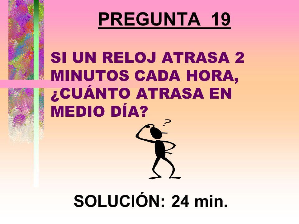 PREGUNTA 18 EL PRODUCTO DE DOS NÚMEROS ES 12 Y SU SUMA 13¿CUÁLES SON LOS NÚMEROS? SOLUCIÓN: 1 Y 12