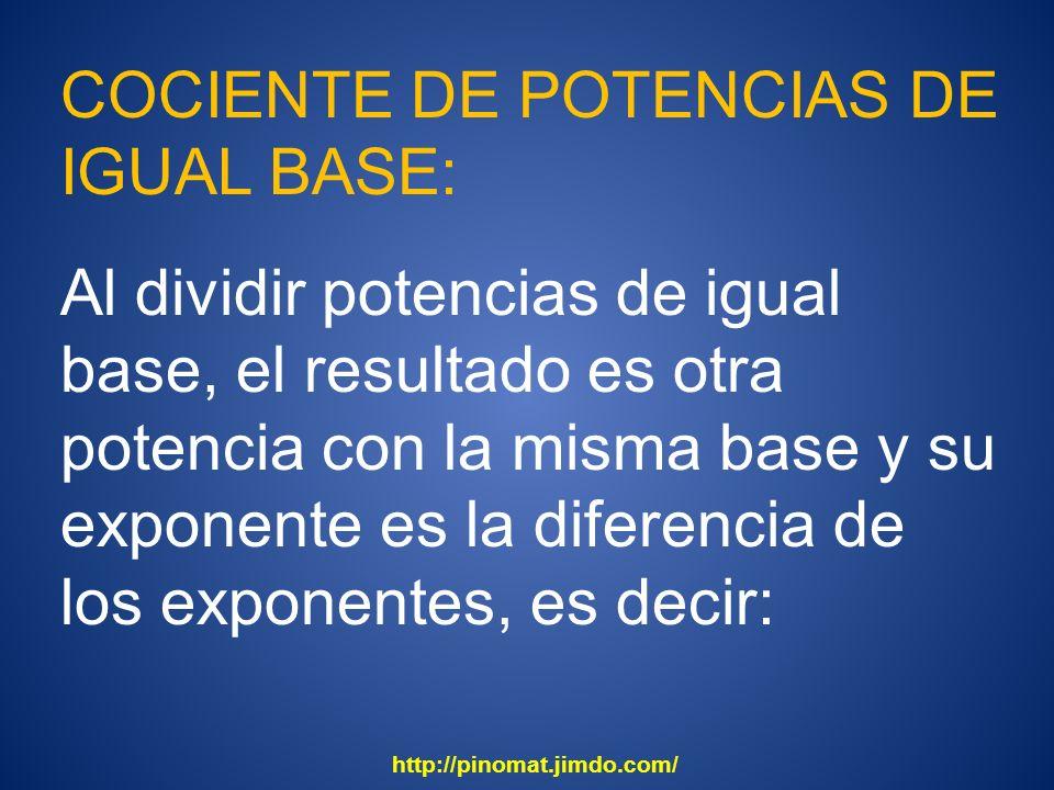 COCIENTE DE POTENCIAS DE IGUAL BASE: Al dividir potencias de igual base, el resultado es otra potencia con la misma base y su exponente es la diferenc