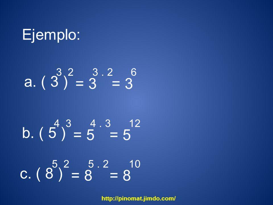 Ejemplo: a. ( 3 ) 3 2 = 3 3. 26 b. ( 5 ) 4 3 = 5 4. 312 c. ( 8 ) 5 2 = 8 5. 210 http://pinomat.jimdo.com/