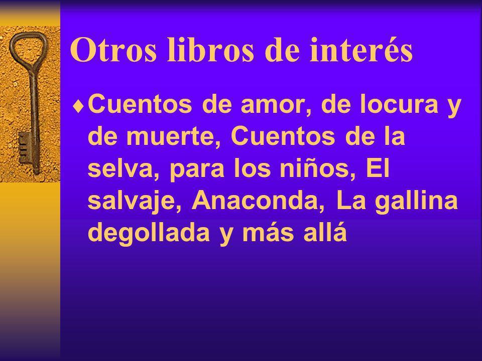 Otros libros de interés Cuentos de amor, de locura y de muerte, Cuentos de la selva, para los niños, El salvaje, Anaconda, La gallina degollada y más