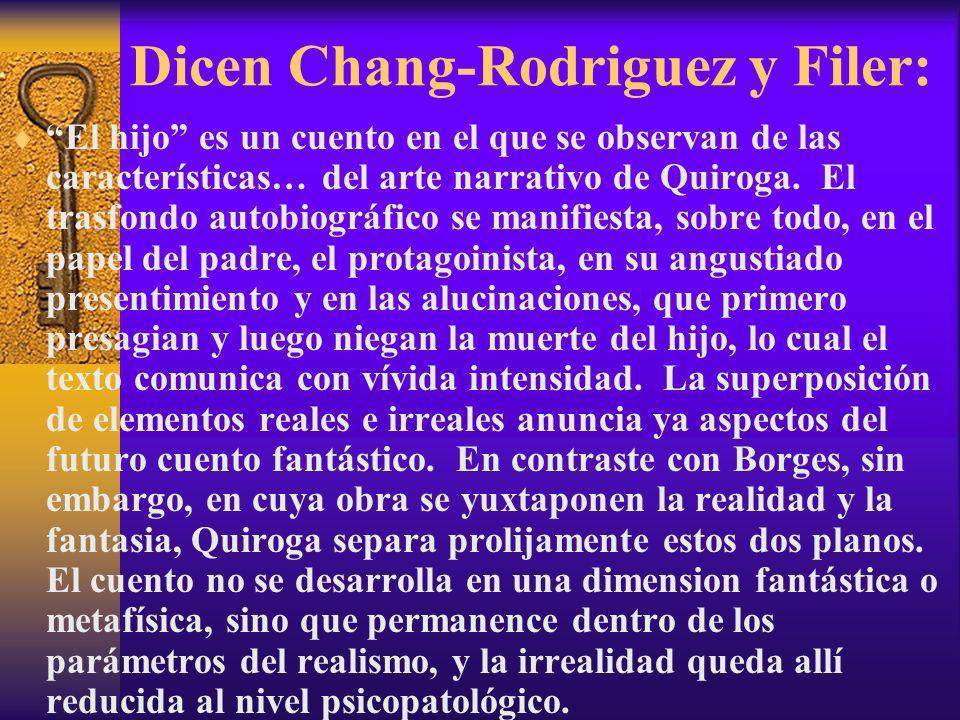Dicen Chang-Rodriguez y Filer: El hijo es un cuento en el que se observan de las características… del arte narrativo de Quiroga. El trasfondo autobiog