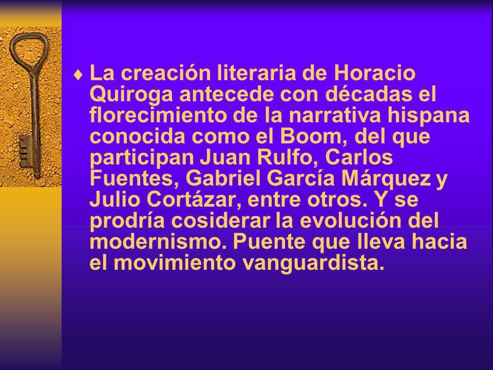 La creación literaria de Horacio Quiroga antecede con décadas el florecimiento de la narrativa hispana conocida como el Boom, del que participan Juan