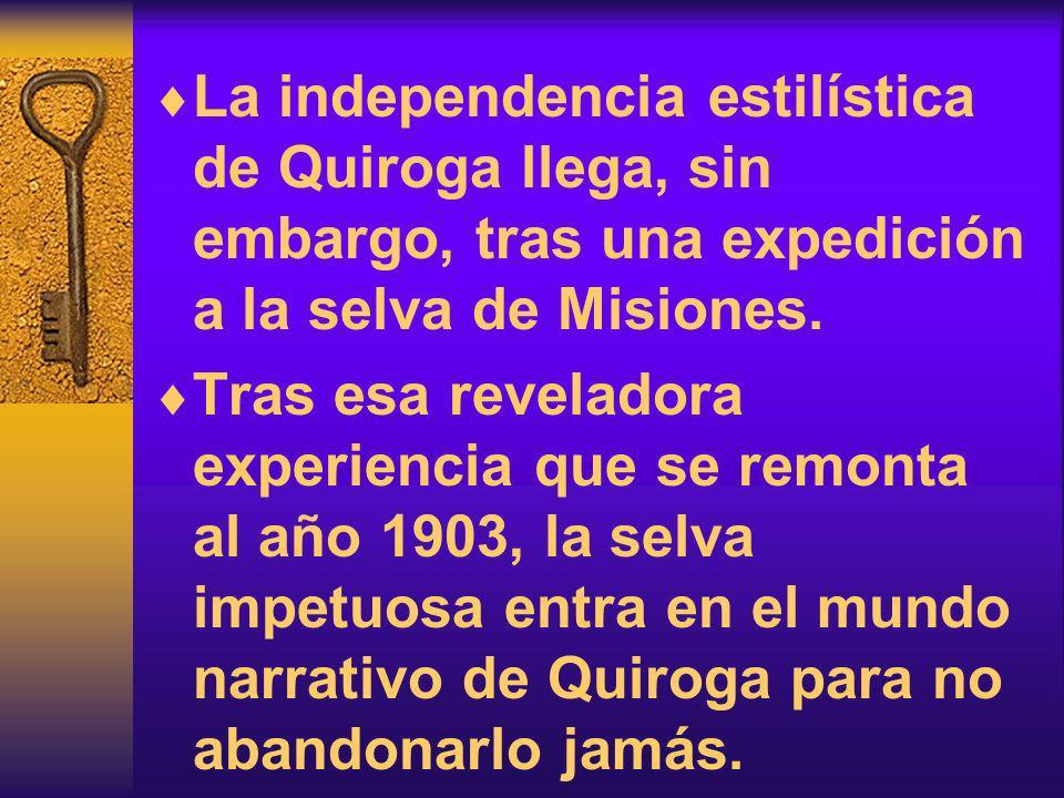 La independencia estilística de Quiroga llega, sin embargo, tras una expedición a la selva de Misiones. Tras esa reveladora experiencia que se remonta