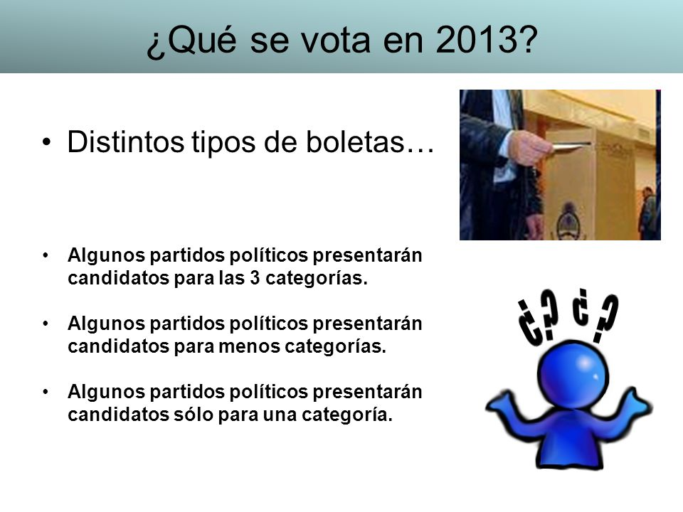 Distintos tipos de boletas… Algunos partidos políticos presentarán candidatos para las 3 categorías. Algunos partidos políticos presentarán candidatos