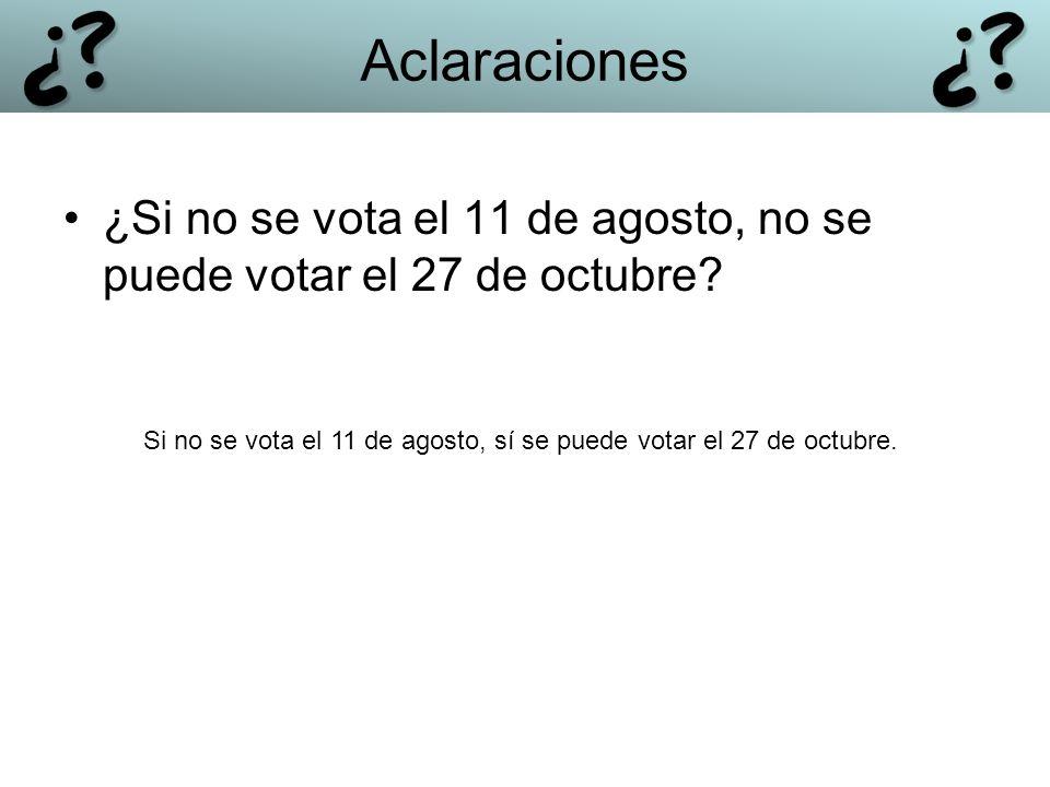 ¿Si no se vota el 11 de agosto, no se puede votar el 27 de octubre? Si no se vota el 11 de agosto, sí se puede votar el 27 de octubre. Aclaraciones