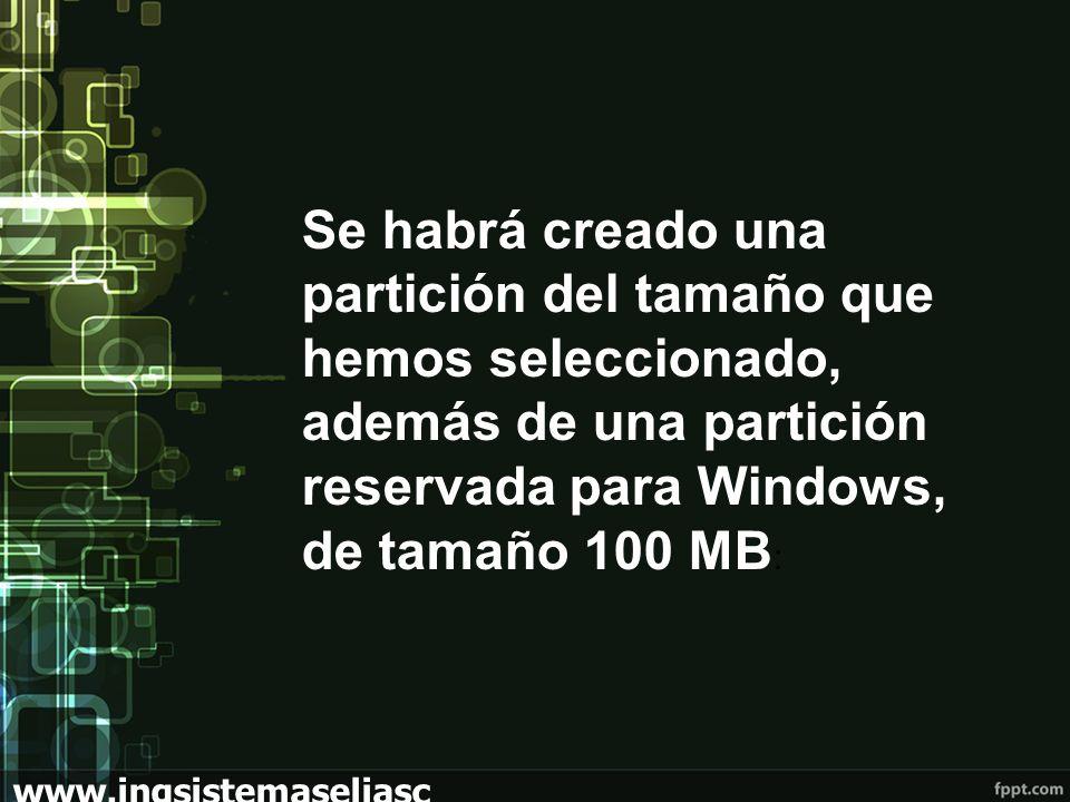 www.ingsistemaseliasc hoez.wordpress.com Se habrá creado una partición del tamaño que hemos seleccionado, además de una partición reservada para Windows, de tamaño 100 MB :
