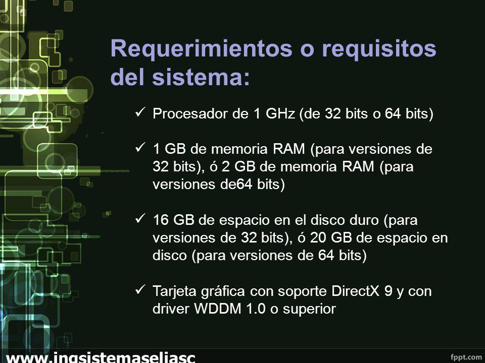 Requerimientos o requisitos del sistema: Procesador de 1 GHz (de 32 bits o 64 bits) 1 GB de memoria RAM (para versiones de 32 bits), ó 2 GB de memoria RAM (para versiones de64 bits) 16 GB de espacio en el disco duro (para versiones de 32 bits), ó 20 GB de espacio en disco (para versiones de 64 bits) Tarjeta gráfica con soporte DirectX 9 y con driver WDDM 1.0 o superior www.ingsistemaseliasc hoez.wordpress.com