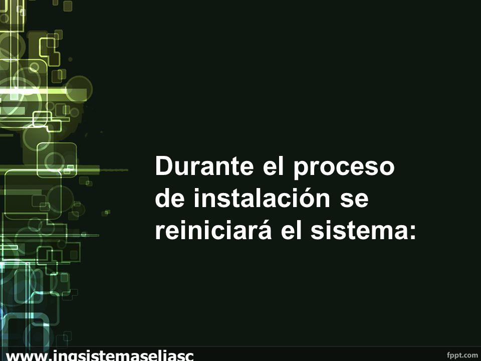 Durante el proceso de instalación se reiniciará el sistema: