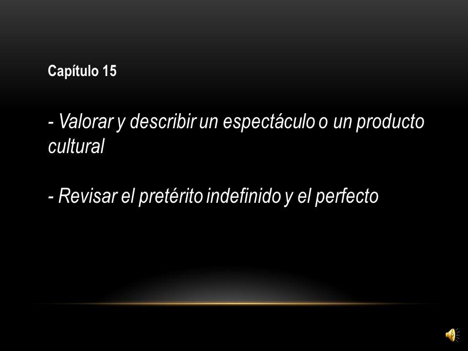 Capítulo 15 - Valorar y describir un espectáculo o un producto cultural - Revisar el pretérito indefinido y el perfecto