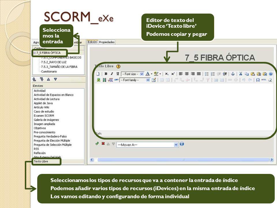SCORM_ eXe Selecciona mos la entrada Seleccionamos los tipos de recursos que va a contener la entrada de índice Podemos añadir varios tipos de recursos (iDevices) en la misma entrada de índice Los vamos editando y configurando de forma individual Editor de texto del iDevice Texto libre Podemos copiar y pegar