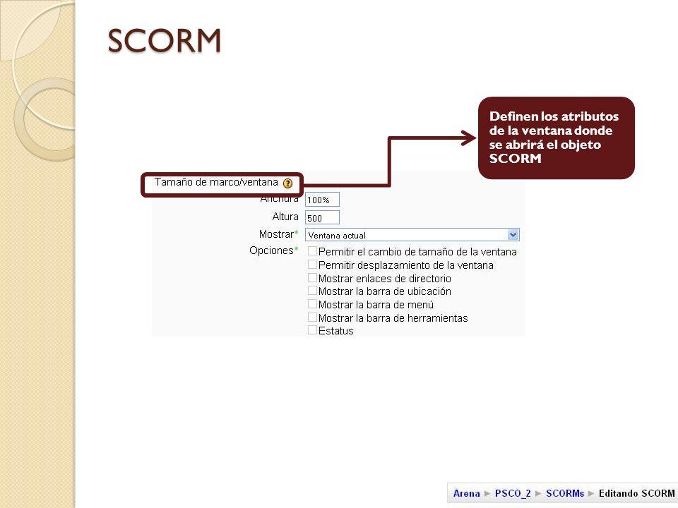 SCORM Definen los atributos de la ventana donde se abrirá el objeto SCORM