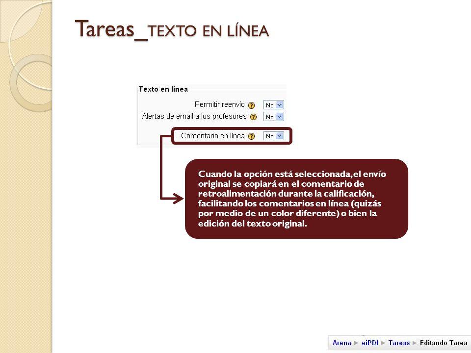 Tareas_ TEXTO EN LÍNEA Cuando la opción está seleccionada, el envío original se copiará en el comentario de retroalimentación durante la calificación, facilitando los comentarios en línea (quizás por medio de un color diferente) o bien la edición del texto original.