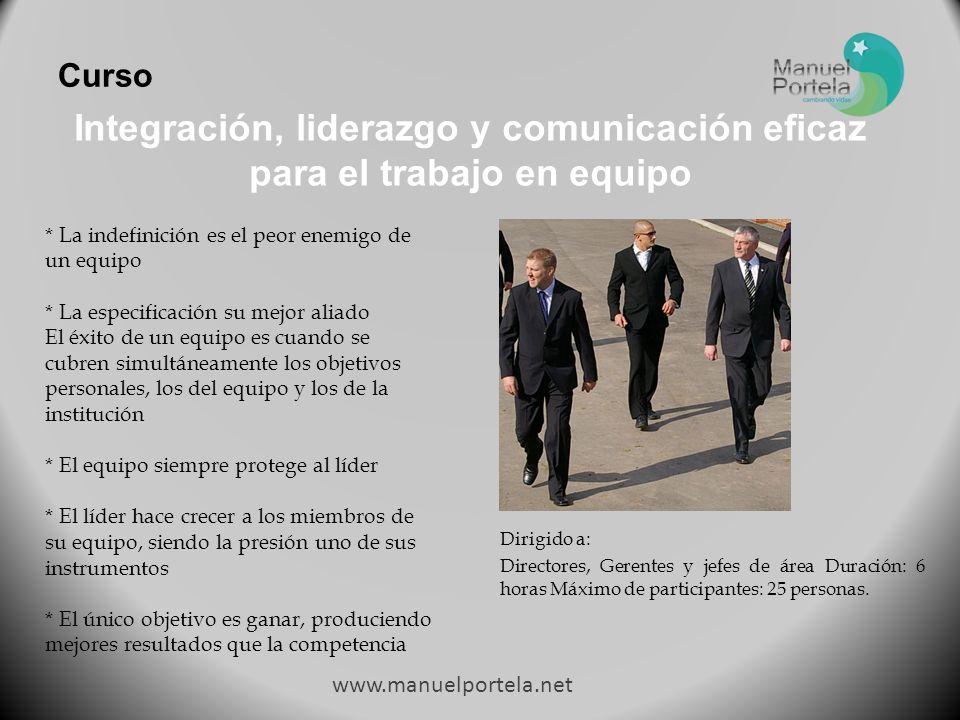 Curso Integración, liderazgo y comunicación eficaz para el trabajo en equipo Dirigido a: Directores, Gerentes y jefes de área Duración: 6 horas Máximo de participantes: 25 personas.