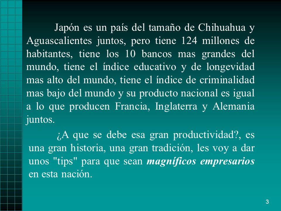 3 Japón es un país del tamaño de Chihuahua y Aguascalientes juntos, pero tiene 124 millones de habitantes, tiene los 10 bancos mas grandes del mundo,