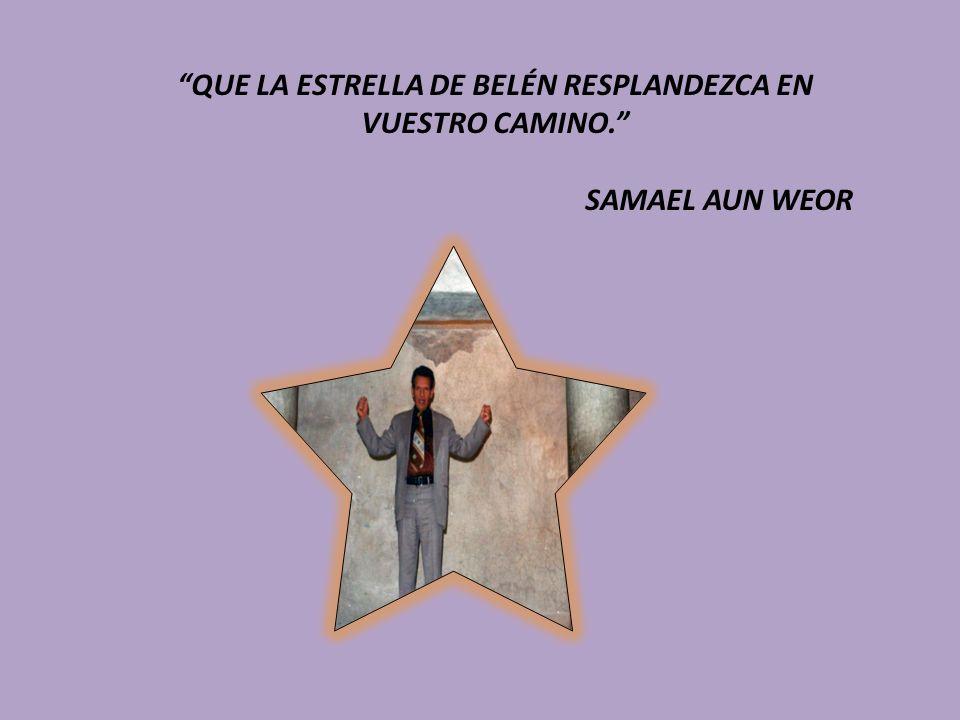 QUE LA ESTRELLA DE BELÉN RESPLANDEZCA EN VUESTRO CAMINO. SAMAEL AUN WEOR