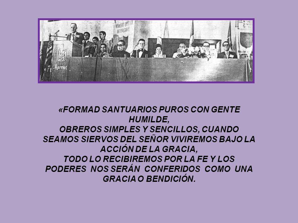 «FORMAD SANTUARIOS PUROS CON GENTE HUMILDE, OBREROS SIMPLES Y SENCILLOS, CUANDO SEAMOS SIERVOS DEL SEÑOR VIVIREMOS BAJO LA ACCIÓN DE LA GRACIA, TODO LO RECIBIREMOS POR LA FE Y LOS PODERES NOS SERÁN CONFERIDOS COMO UNA GRACIA O BENDICIÓN.