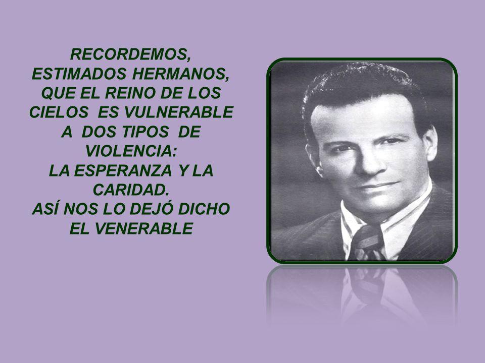 RECORDEMOS, ESTIMADOS HERMANOS, QUE EL REINO DE LOS CIELOS ES VULNERABLE A DOS TIPOS DE VIOLENCIA: LA ESPERANZA Y LA CARIDAD.
