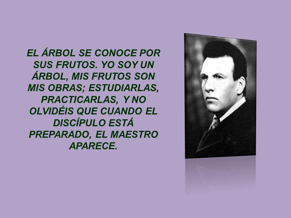 EL ÁRBOL SE CONOCE POR SUS FRUTOS. YO SOY UN ÁRBOL, MIS FRUTOS SON MIS OBRAS; ESTUDIARLAS, PRACTICARLAS, Y NO OLVIDÉIS QUE CUANDO EL DISCÍPULO ESTÁ PR
