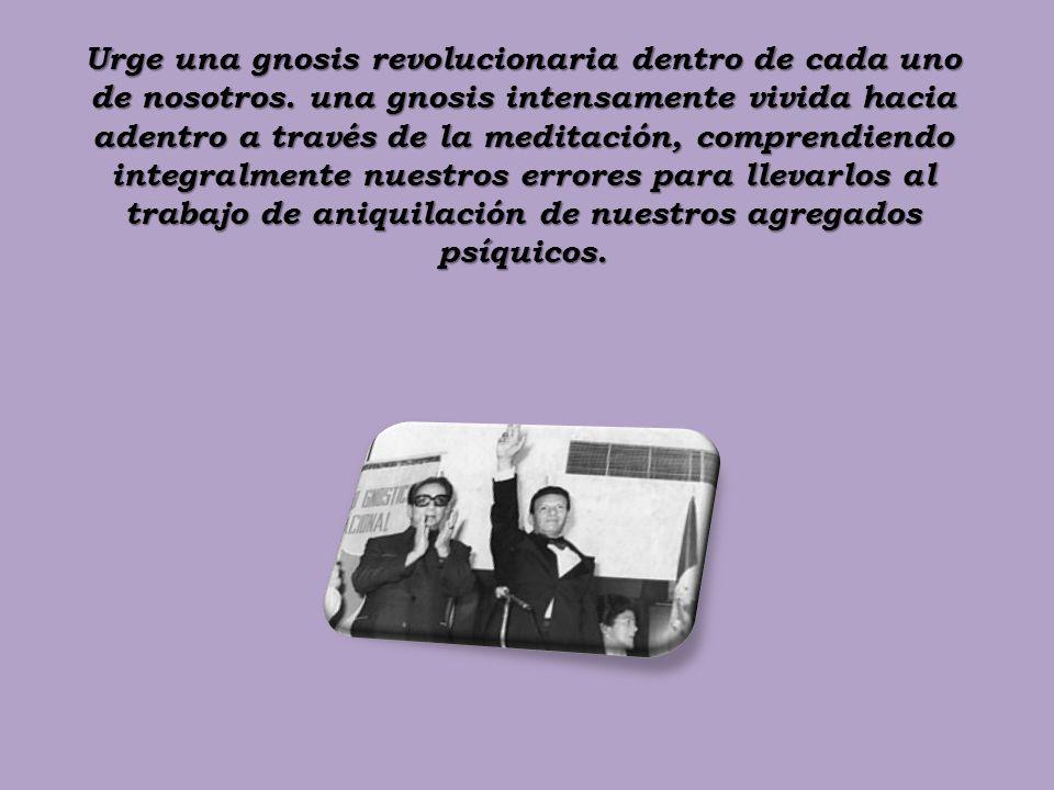 Urge una gnosis revolucionaria dentro de cada uno de nosotros. una gnosis intensamente vivida hacia adentro a través de la meditación, comprendiendo i