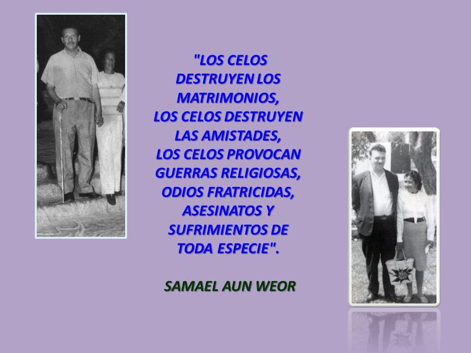 LOS CELOS DESTRUYEN LOS MATRIMONIOS, LOS CELOS DESTRUYEN LOS MATRIMONIOS, LOS CELOS DESTRUYEN LAS AMISTADES, LOS CELOS PROVOCAN GUERRAS RELIGIOSAS, ODIOS FRATRICIDAS, ASESINATOS Y SUFRIMIENTOS DE TODA ESPECIE .