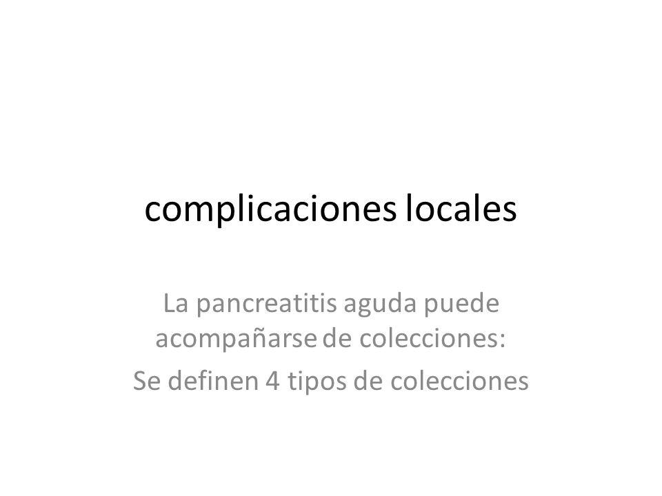 Pancreatitis aguda Intersticial – Colección Líquida Aguda – Pseudoquiste Necrótica – Colección necrótica aguda – Colección necrótica encapsulada