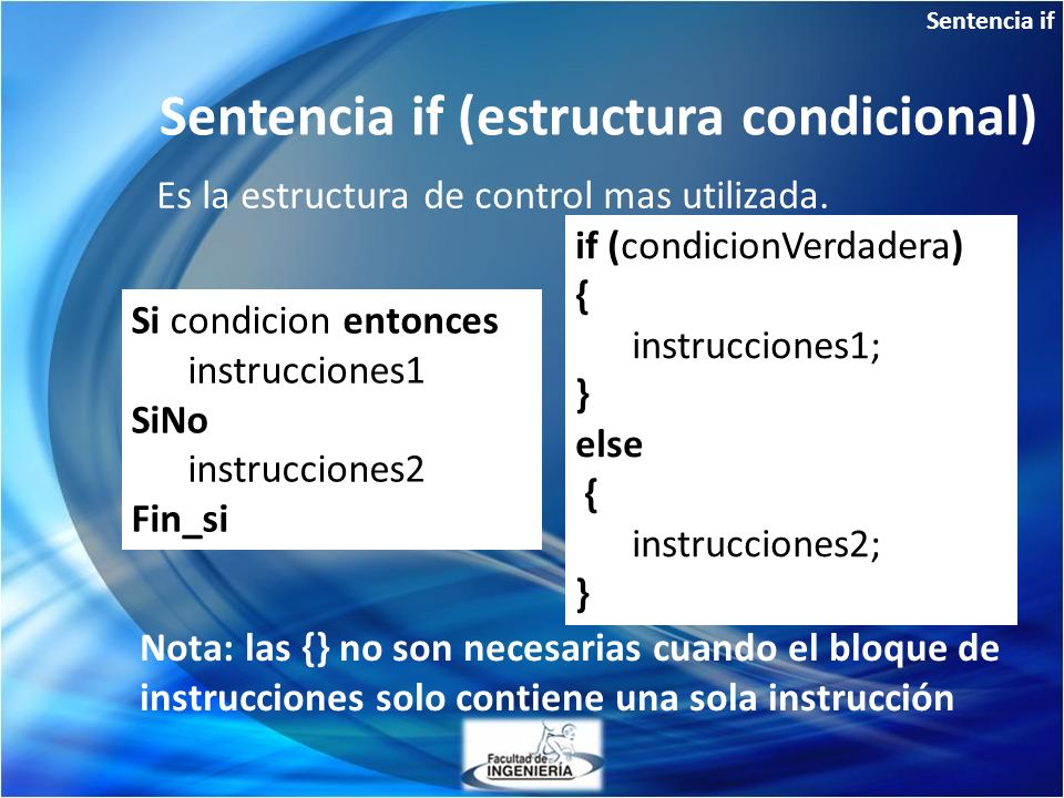 Sentencia if Es la estructura de control mas utilizada. Sentencia if (estructura condicional) Si condicion entonces instrucciones1 SiNo instrucciones2
