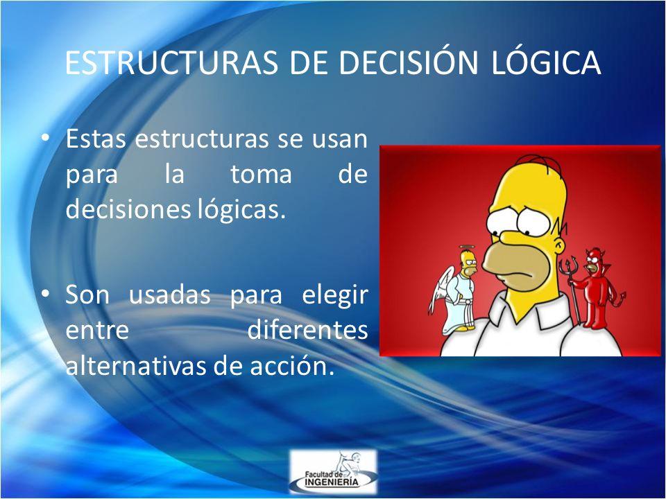 Estas estructuras se usan para la toma de decisiones lógicas. Son usadas para elegir entre diferentes alternativas de acción. ESTRUCTURAS DE DECISIÓN