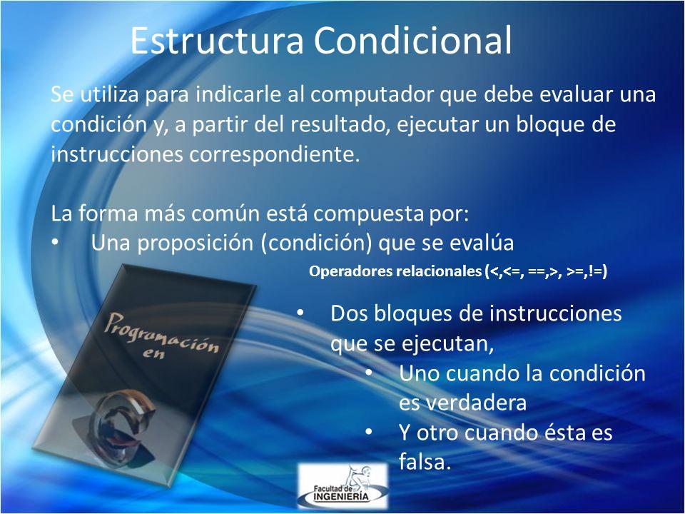 Estructura Condicional Se utiliza para indicarle al computador que debe evaluar una condición y, a partir del resultado, ejecutar un bloque de instrucciones correspondiente.