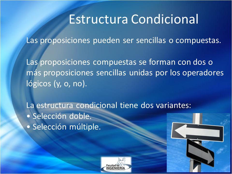 Estructura Condicional Las proposiciones pueden ser sencillas o compuestas. Las proposiciones compuestas se forman con dos o más proposiciones sencill