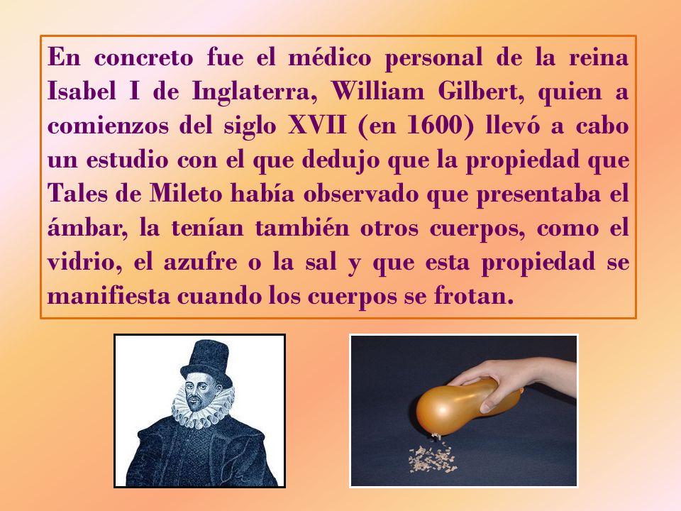 En concreto fue el médico personal de la reina Isabel I de Inglaterra, William Gilbert, quien a comienzos del siglo XVII (en 1600) llevó a cabo un est