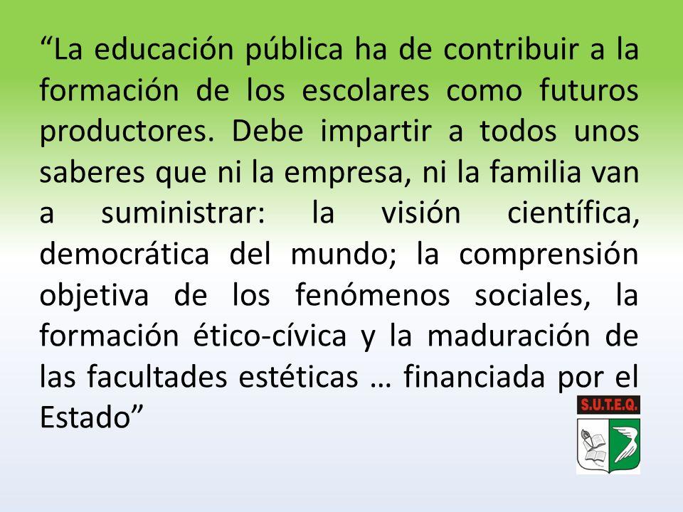 La educación pública ha de contribuir a la formación de los escolares como futuros productores. Debe impartir a todos unos saberes que ni la empresa,