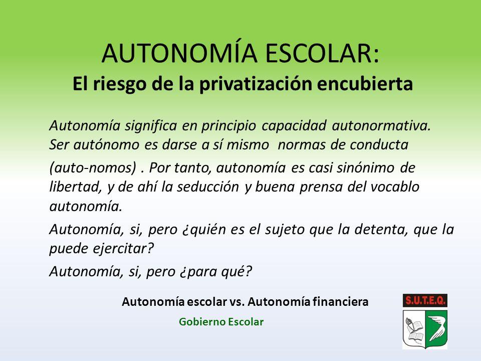 AUTONOMÍA ESCOLAR: El riesgo de la privatización encubierta Autonomía significa en principio capacidad autonormativa. Ser autónomo es darse a sí mismo