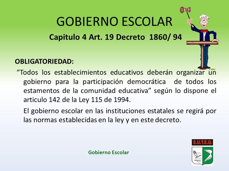 GOBIERNO ESCOLAR Capitulo 4 Art. 19 Decreto 1860/ 94 OBLIGATORIEDAD: Todos los establecimientos educativos deberán organizar un gobierno para la parti
