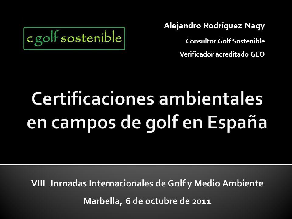 VIII Jornadas Internacionales de Golf y Medio Ambiente Marbella, 6 de octubre de 2011 Alejandro Rodríguez Nagy Consultor Golf Sostenible Verificador acreditado GEO