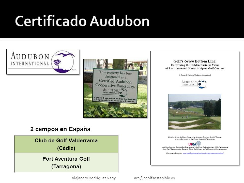Alejandro Rodríguez Nagy arn@cgolfsostenible.es Club de Golf Valderrama (Cádiz) Port Aventura Golf (Tarragona) 2 campos en España