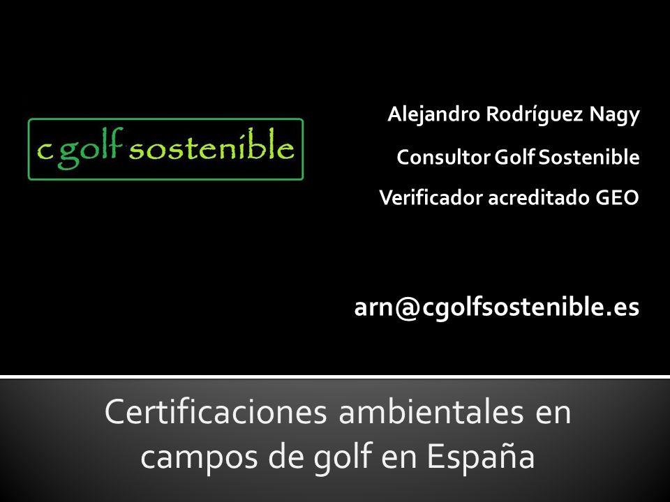 Certificaciones ambientales en campos de golf en España Alejandro Rodríguez Nagy Consultor Golf Sostenible Verificador acreditado GEO arn@cgolfsostenible.es