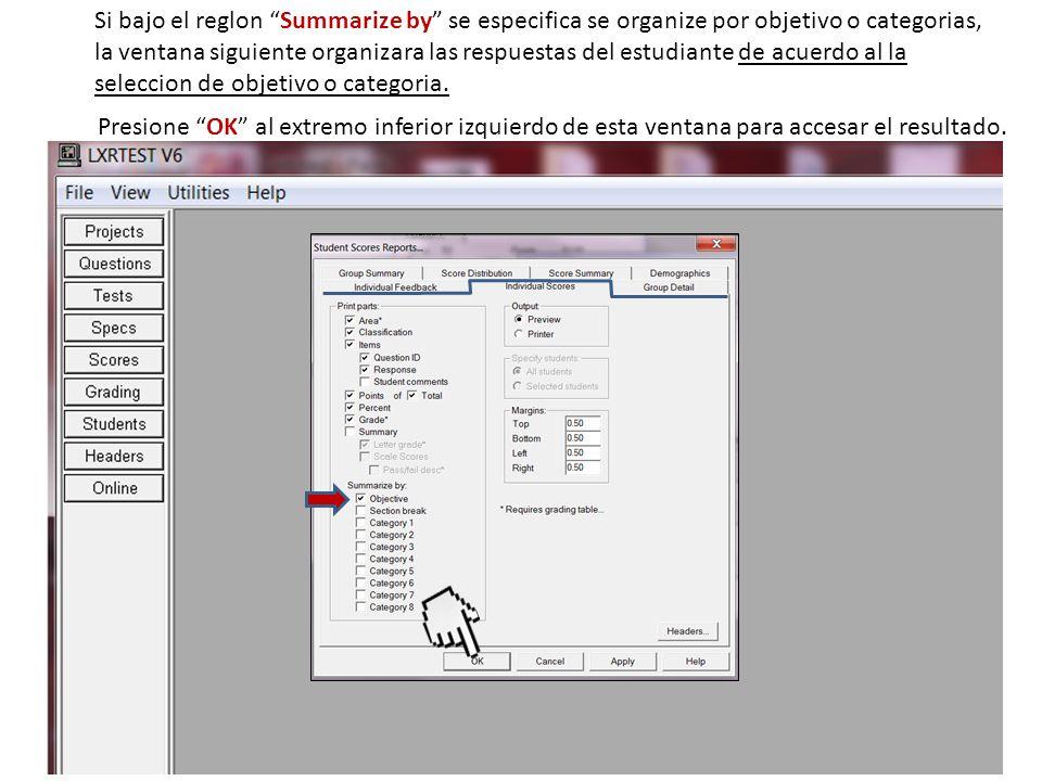 Si bajo el reglon Summarize by se especifica se organize por objetivo o categorias, la ventana siguiente organizara las respuestas del estudiante de acuerdo al la seleccion de objetivo o categoria.