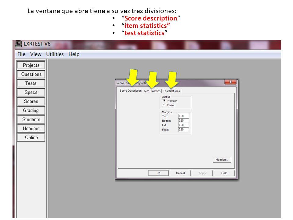 La ventana que abre tiene a su vez tres divisiones: item statistics Score description test statistics