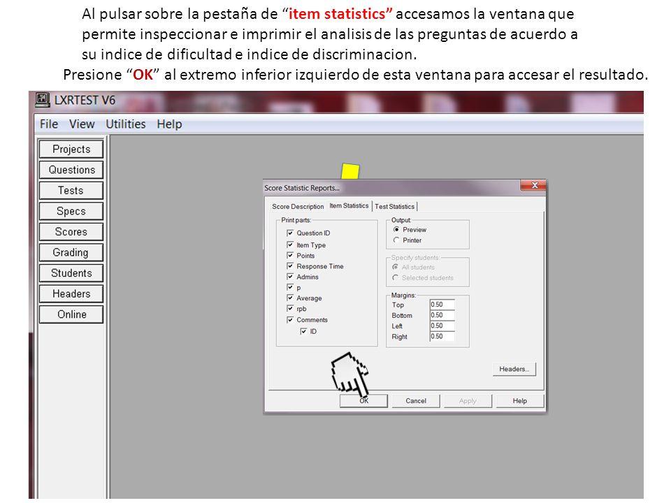 Al pulsar sobre la pestaña de item statistics accesamos la ventana que permite inspeccionar e imprimir el analisis de las preguntas de acuerdo a su indice de dificultad e indice de discriminacion.