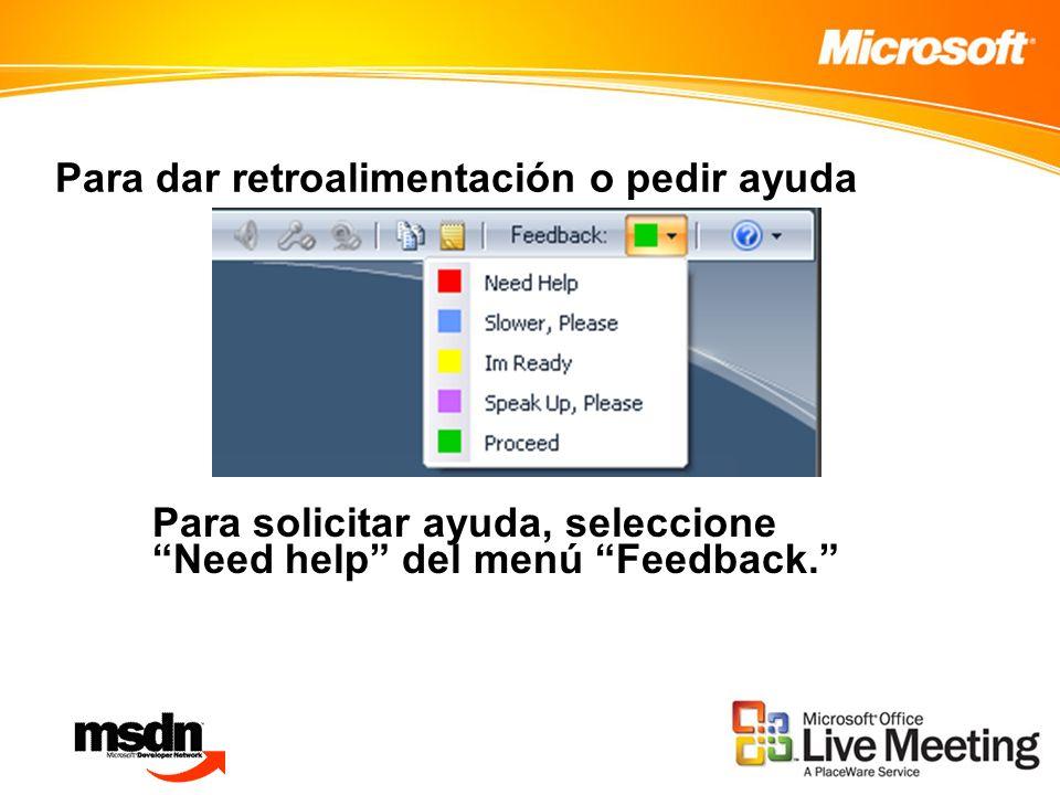 Para dar retroalimentación o pedir ayuda Para solicitar ayuda, seleccione Need help del menú Feedback.