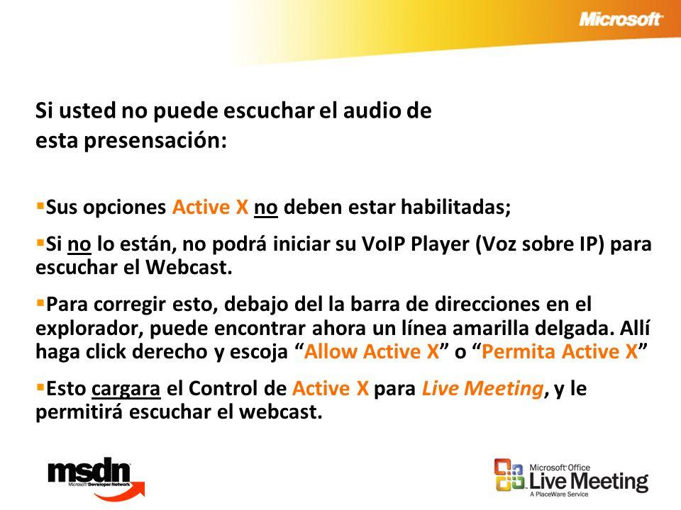 Si usted no puede escuchar el audio de esta presensación: Sus opciones Active X no deben estar habilitadas; Si no lo están, no podrá iniciar su VoIP Player (Voz sobre IP) para escuchar el Webcast.