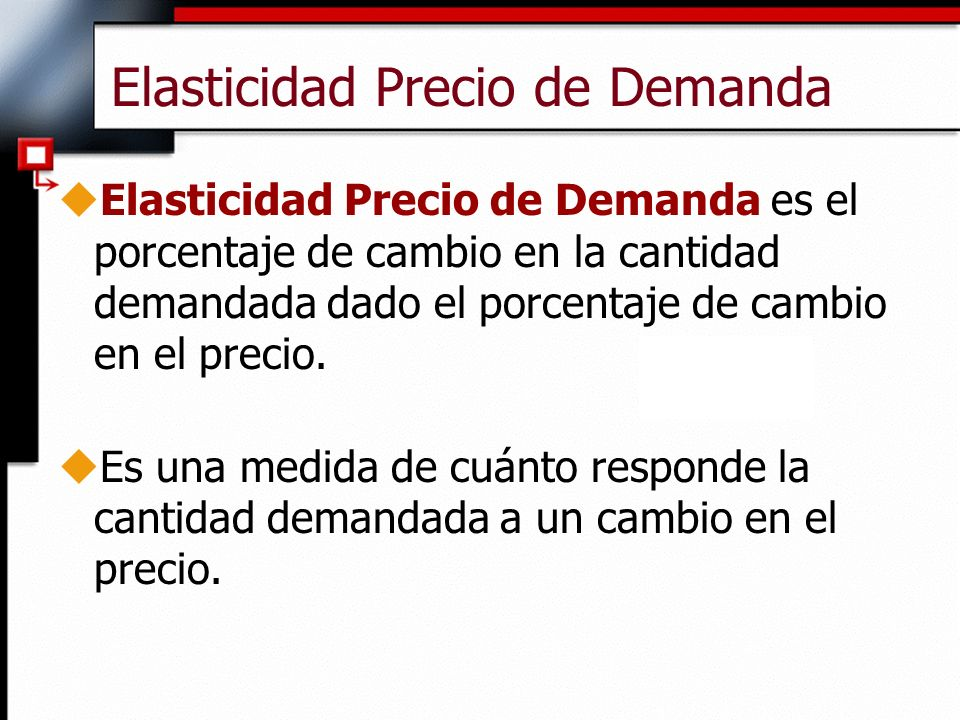 Elasticidad Precio de Demanda uElasticidad Precio de Demanda es el porcentaje de cambio en la cantidad demandada dado el porcentaje de cambio en el pr