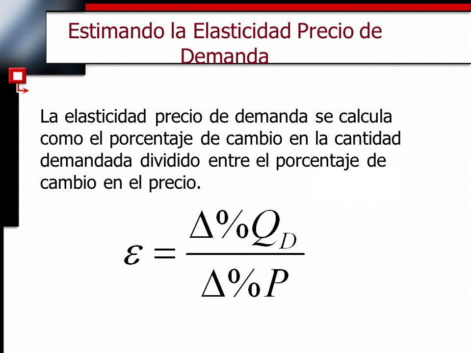 Estimando la Elasticidad Precio de Demanda La elasticidad precio de demanda se calcula como el porcentaje de cambio en la cantidad demandada dividido entre el porcentaje de cambio en el precio.