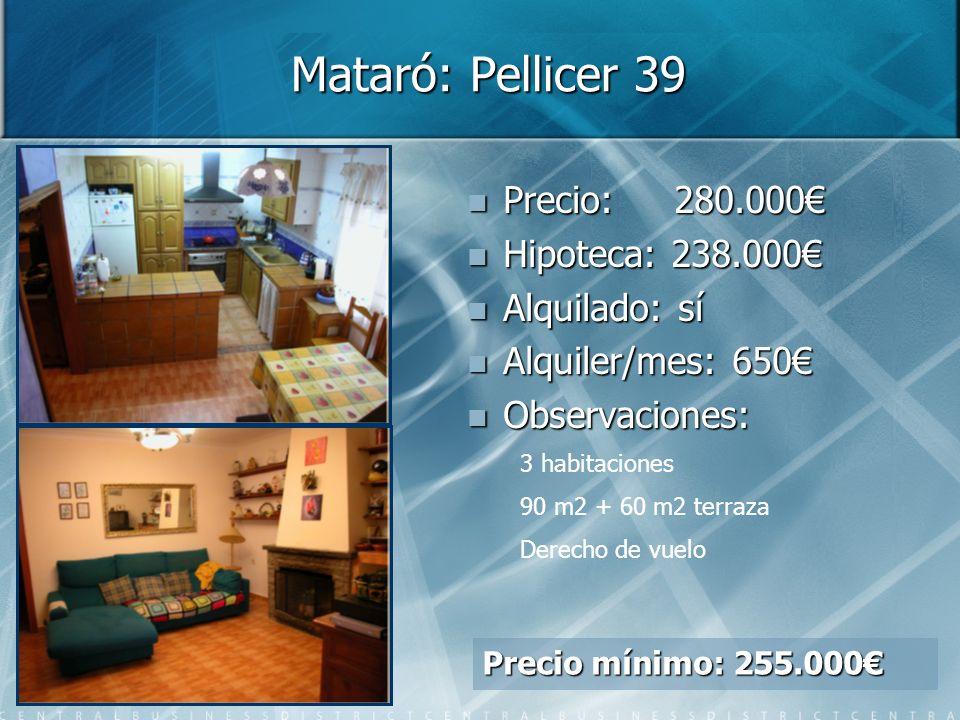 Mataró: Pellicer 39 Precio: Precio: 280.000 Hipoteca: Hipoteca: 238.000 Alquilado: Alquilado: sí Alquiler/mes: Alquiler/mes: 650 Observaciones: Observaciones: 3 habitaciones 90 m2 + 60 m2 terraza Derecho de vuelo Precio mínimo: 255.000