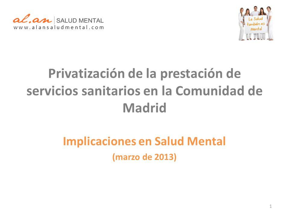 Privatización de la prestación de servicios sanitarios en la Comunidad de Madrid Implicaciones en Salud Mental (marzo de 2013) w w w.