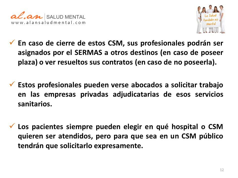 En caso de cierre de estos CSM, sus profesionales podrán ser asignados por el SERMAS a otros destinos (en caso de poseer plaza) o ver resueltos sus contratos (en caso de no poseerla).
