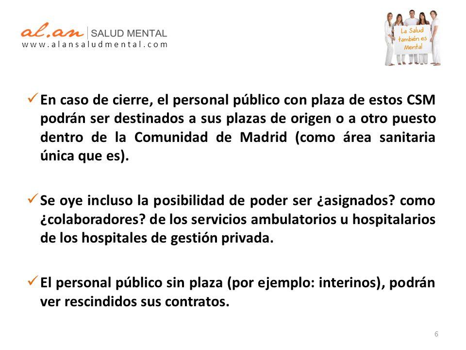 En caso de cierre, el personal público con plaza de estos CSM podrán ser destinados a sus plazas de origen o a otro puesto dentro de la Comunidad de Madrid (como área sanitaria única que es).