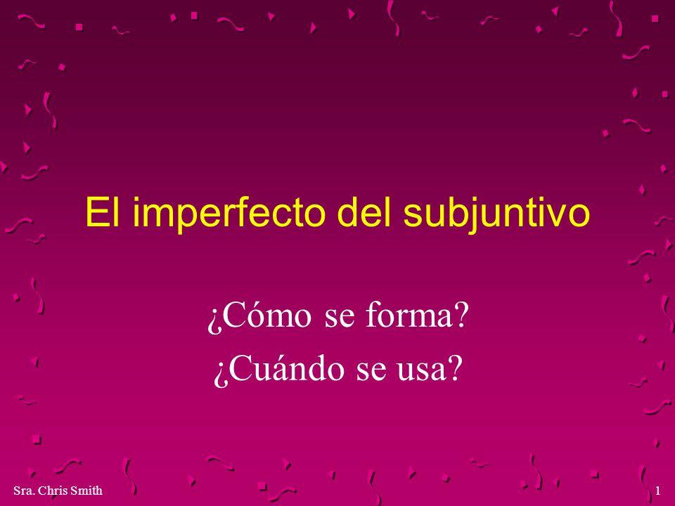 Sra.Chris Smith2 ¿Cómo se forma el imperfecto del subjuntivo.