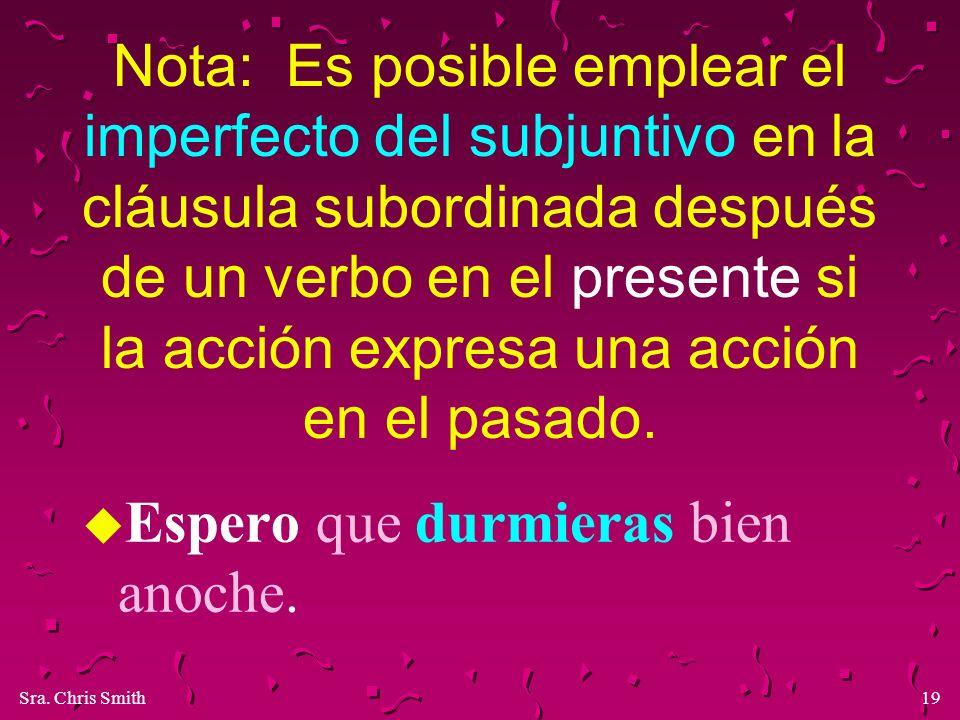 Sra. Chris Smith19 Nota: Es posible emplear el imperfecto del subjuntivo en la cláusula subordinada después de un verbo en el presente si la acción ex